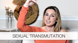 Sexual Transmutation - Harness the power of your sexual energy
