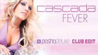 Cascada - Fever (Pasha Deluxe Remix) club edit