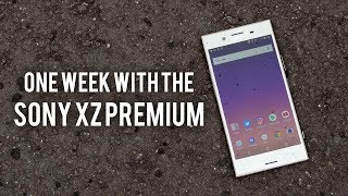 One Week with the Sony XZ Premium // Unboxing and Review