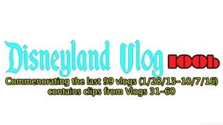 Disneyland Vlog 100b: A look back to the past (1/28/13-10/27/16)