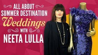 All about summer destination weddings   Ft. Neeta Lulla   Fashion   Pinkvilla
