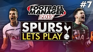 Spurs Let's Play - Episode 7 | Football Manager 2017 Gameplay