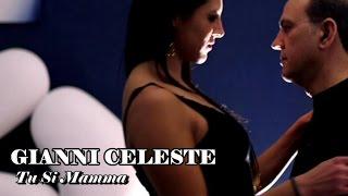 Gianni Celeste - Tu Si Mamma (Video Ufficiale 2015)