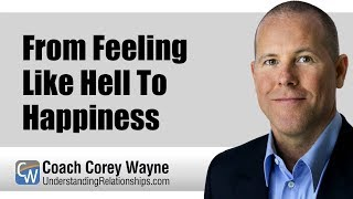 From Feeling Like Hell To Happiness