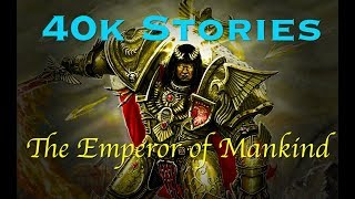 40k Stories: The Emperor of Mankind (10,000 Subscriber Special Pt.2)
