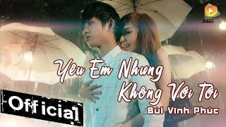 Yêu Em Nhưng Không Với Tới - Hot Boy Kẹo Kéo Bùi Vĩnh Phúc [MV Official]