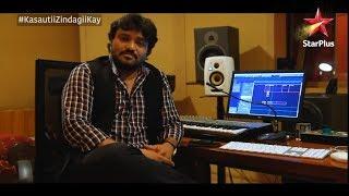 Kasautii Zindagii Kay | Making Of The Song