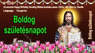 0 153 Hungarian Happy Birthday Greeting Wishes includes Jesus  Christ  with Bible by  Bandla