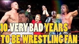 10 Very Bad Years To Be A Wrestling Fan