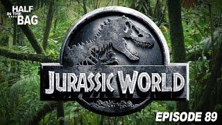 Half in the Bag Episode 89: Jurassic World