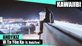 Vì Ta Yêu Xa - Andykiz ft. RainTee [ Video Lyrics ]