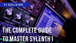 The Complete Guide To Master Sylenth1| #1 Oscillators