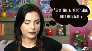 STORYTIME: When Guys Cross Your Boundaries & Make You Uncomfortable