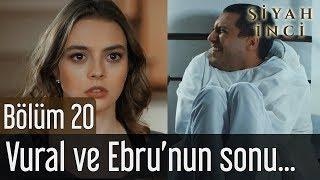 Siyah İnci 20. Bölüm (Final) - Vural ve Ebru