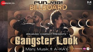 Gangster Look - Official Music Video | Manj Musik ft A-Kay | Punjabi Billboard Album