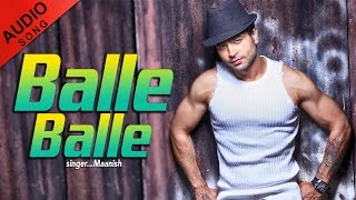 Balle Balle | Full Audio Song | Duniya Rang Birangi | Maanish | Punjabi Songs