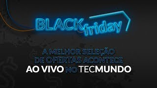 BLACK FRIDAY no TecMundo: Descontos reais AO VIVO!