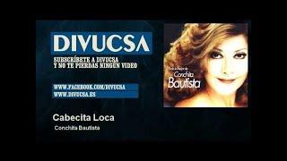 Conchita Bautista - Cabecita Loca