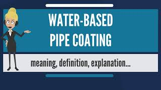 What is WATER-BASED PIPE COATING? What does WATER-BASED PIPE COATING mean?