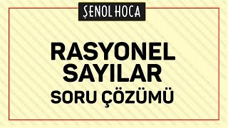 RASYONEL SAYILAR SORU ÇÖZÜMÜ - ŞENOL HOCA