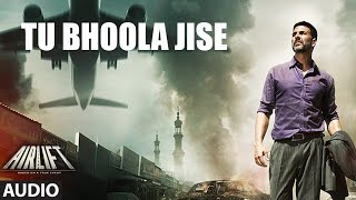 TU BHOOLA JISE Full Song (AUDIO) | AIRLIFT | Akshay Kumar, Nimrat Kaur | T-Series