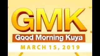 Good Morning Kuya (March 15, 2019)