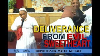 DELIVERANCE FROM EVIL SWEETHEART | PROPHETESS MATTIE NOTTAGE