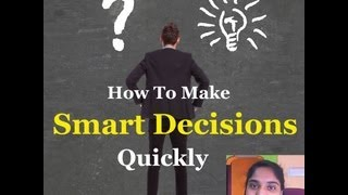 How To Make Smart Decisions Quickly