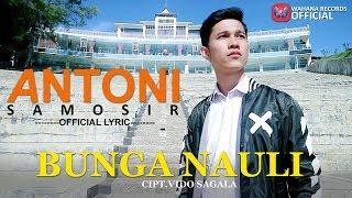 Antoni Samosir - Bunga Nauli (Official Lyric) Lagu Batak Terbaru 2018