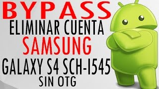 Bypass eliminar quitar Cuenta Samsung Galaxy S4 SCH i545 SIN OTG Diciembre 2016
