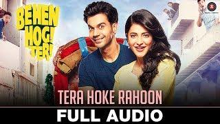 Tera Hoke Rahoon - Full Audio   Behen Hogi Teri   Rajkummar Rao & Shruti Haasan