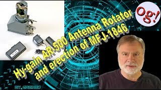 Hy-gain AR-500 Antenna Rotator and erection of MFJ-1846 (#160)