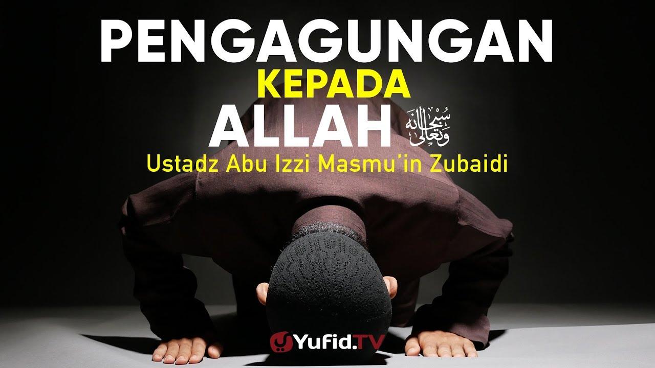 Ceramah Agama: Pengagungan kepada Allah - Ustadz Abu Izzi Masmu'in Zubaidi