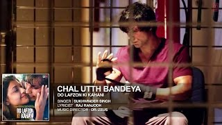 CHAL UTTH BANDEYA - Do Lafzon Ki Kahani FULL SONG LYRICS | Sukhwinder Singh | Randeep Hooda