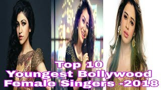 Top 10 Youngest Bollywood Female Singers -2018