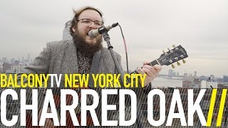 CHARRED OAK - MY GRAVE WON'T KEEP ME IN THE GROUND (BalconyTV)