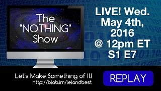 The NOTHING Show - S1 E7 Lets Make Something of It! #bestblabs #bcblive