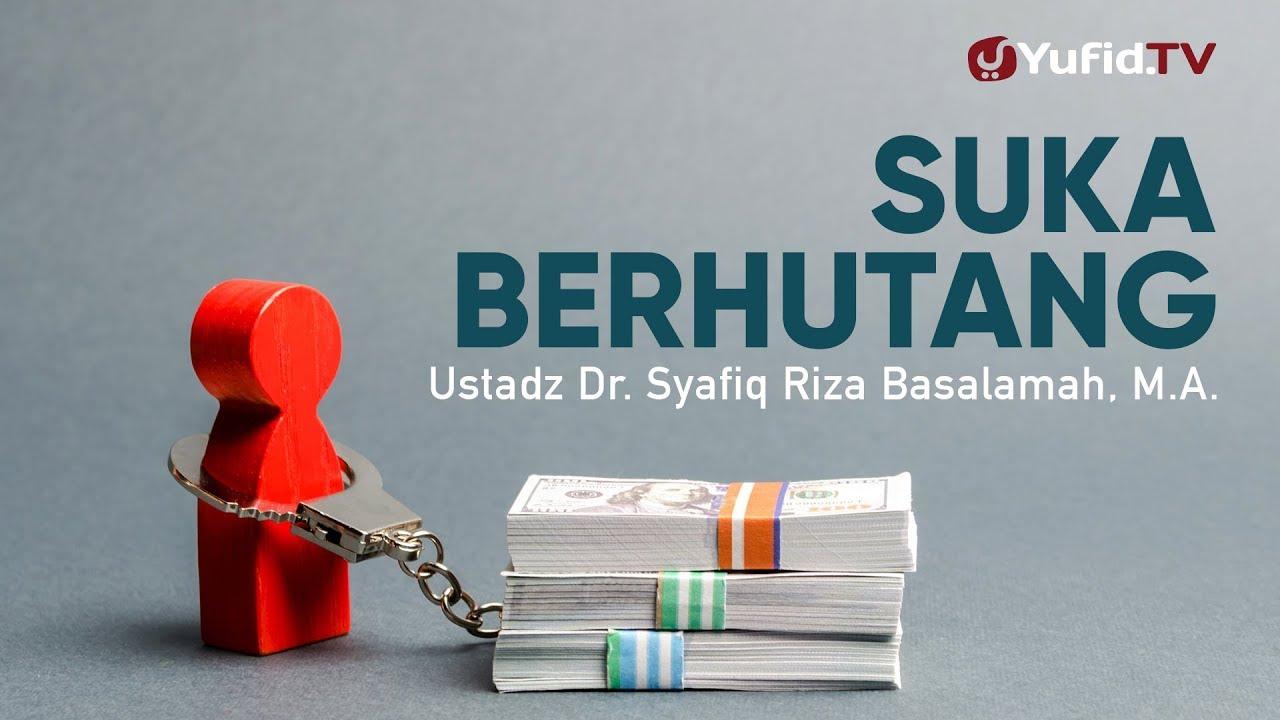 Ceramah Agama: Suka Berhutang - Ustadz Dr. Syafiq Riza Basalamah, M.A.