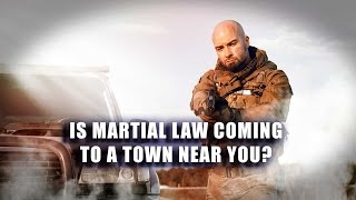 Sh*t Is Getting Real: Is Martial Law Coming to a Town Near You?