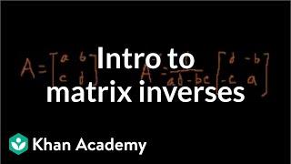 Idea behind inverting a 2x2 matrix | Matrices | Precalculus | Khan Academy