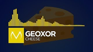 [Electro] - Geoxor - Cheese [Free Download]