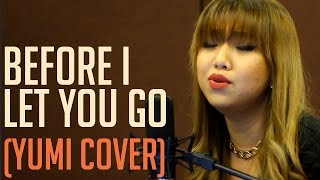 Before I Let  You Go [Yumi Cover]