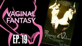 Vaginal Fantasy #19: Tipping the Velvet (Special guest Hannah Hart!)