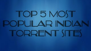 Top 5 Most Popular Indian Torrent Sites - For Hindi, Indian, Punjabi Films & Music