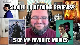 Should I QUIT Doing Movie Reviews? + 5 Of My Favorite Movies
