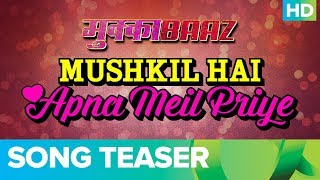 Mushkil Hai Apna Meil Priye - Song Teaser | Mukkabaaz | Anurag Kashyap