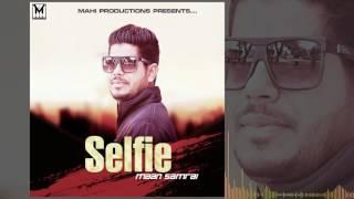 Selfie - Maan Samrai | Latest Punjabi Songs 2017 | Mahi Productions