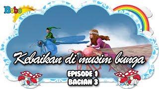 Kebaikan di Musim Bunga - Episode I - Bag 3 - Dongeng Anak Indonesia - Indonesian Fairytales