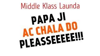 MKL - Middle Klass Launda - Papa Ji AC Chala Do Please!