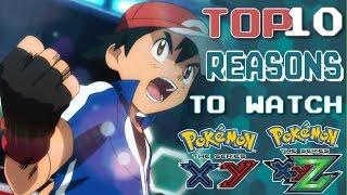 ☆TOP 10 REASONS TO WATCH POKEMON XY / XY&Z☆
